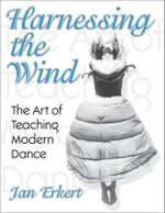 Harnessing the Wind : The Art of Teaching Modern Dance - Jan Erkert
