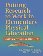 Putting Research to Work in Elementary Physical Education : Conversations in the Gym - Lawrence F. Locke