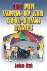 101 Fun Warm-Up and Cool-Down Games : A Global Approach - John Byl