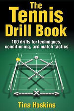 The Tennis Drill Book : 100 Drills for Techniques, Conditioning, and Match Tactics - Tina Hoskins