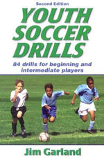 Youth Soccer Drills : Over 80 Drills for Beginning and Intermediate Players - Jim Garland