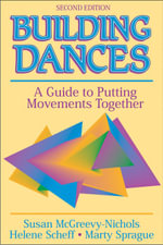 Building Dances : A Guide to Putting Movements Together - Susan McGreevy-Nichols