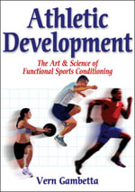 Athletic Development : The Art and Science of Functional Sports Conditioning - Vern Gambetta