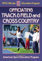Officiating Track and Field and Cross Country : A publication for the National Federation of State High School Associations Officials Education Program - ASEP