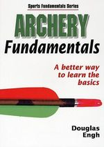 Archery Fundamentals : A Better Way to Learn the Basics - Douglas Engh