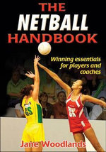 The Netball Handbook : The Bible of Bodybuilding, Fully Updated and Revis... - Jane Woodlands