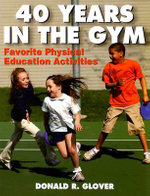 40 Years in the Gym : Recipes to Spice Up Your PE Lessons - Donald. R Glover