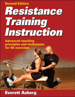 Resistance Training Instruction : Advanced Teaching Principles and Techniques for 65 Exercises - Everett Aaberg