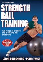 Strength Ball Training : Full Range of Stability and Medicine Ball Exercises - Lorne Goldenberg