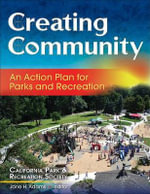 Creating Community : An Action Plan for Parks and Recreation - California Park and Recreation Society