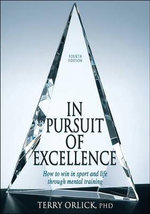In Pursuit of Excellence : How to Win in Sport and Life Through Mental Training - Terry Orlick