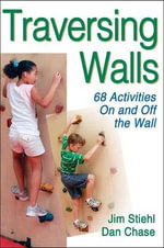 Traversing Walls : 68 Activities on and Off the Wall - Jim Stiehl