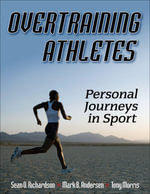 Overtraining Athletes : Personal Journeys in Sport - Sean O. Richardson