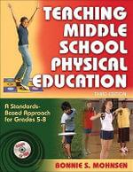 Teaching Middle School Physical Education : A Standards-based Approach for Grades 5 to 8 - Bonnie S. Mohnsen