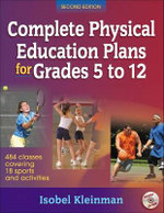 Complete Physical Education Plans for Grades 5 to 12 : 484 Classes Covering 18 Sports and Activities - Isobel R. Kleinman