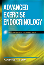 Advanced Exercise Endocrinology : Predicting the Absolute Limits of Human Performanc... - Katarina T. Borer