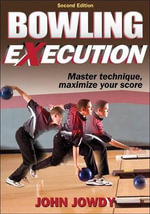 Bowling Execution : Steps to Success - John Jowdy