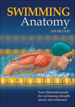 Swimming Anatomy : Your Illustrated Guide for Swimming Strength, Speed and Endurance - Ian McLeod