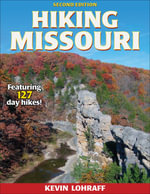 Hiking Missouri : Featuring 107 Day Hikes! - Kevin M Lohraff