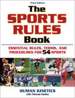 The Sports Rules Book :  Essential Rules, Terms, and Precedures for 54 Sports - Tom Hanlon