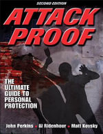 Attack Proof : The Ultimate Guide to Personal Protection - John Perkins