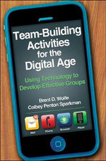 Team-building Activities for the Digital Age : Using Technology to Develop Effective Groups - Brent D. Wolfe