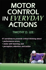 Motor Control in Everyday Actions : A Behavioral Emphasis - Timothy Donald Lee