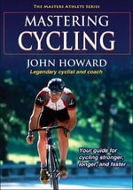 Mastering Cycling : Masters Athlete - John Howard