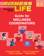 Fitness for Life: Elementary School K-6 : Guide for Wellness Coordinators - Charles B Corbin