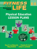 Fitness for Life : Elementary School Physical Education Lesson Plans - Guy Le Masurier