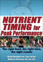 Nutrient Timing for Peak Performance : The Right Food, the Right Time, the Right Results - Heidi Skolnik