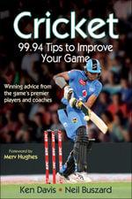Cricket : 99.94 Tips to Improve Your Game - Ken Davis