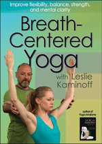 Breath-Centered Yoga : Improve Flexibility, Balance, Strength, and Mental Clarity - Leslie Kaminoff