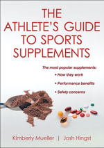 Athlete's Guide to Sports Supplements : 150 Delicious, Calorie-Controlled Meals to Make Yo... - Kimberly Mueller