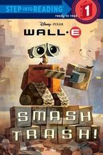 Smash Trash! (Wall-E Series) : Step into Reading Books Series : Step 1 - Laura Driscoll