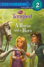 Disney Tangled : A Horse and a Hero : Step into Reading Books Series : Step 2 - Daisy Alberto