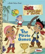 The Pirate Games (Disney Junior : Jake and the Neverland Pirates) - Andrea Posner-Sanchez