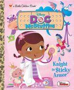 A Knight in Sticky Armor (Disney Junior : Doc McStuffins) - Andrea Posner-Sanchez