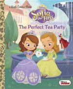 The Perfect Tea Party (Disney Junior : Sofia the First) - Andrea Posner-Sanchez
