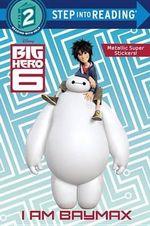 I Am Baymax (Disney Big Hero 6) : Step Into Reading - Random House Disney