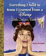 Everything I Need to Know I Learned from a Disney Little Golden Book (Disney) : Little Golden Book - Diane Muldrow