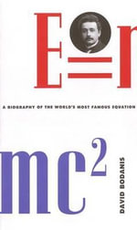 E=mc2 : A Biography of the World's Most Famous Equation - David Bodanis