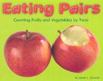 Eating Pairs : Counting Fruits and Vegetable by Twos - Sarah L Schuette