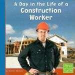 A Day in the Life of a Construction Worker - Heather Adamson