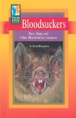 Bloodsuckers : Bats, Bugs, and Other Bloodthirsty Creatures - Sarah Houghton