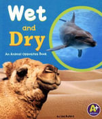 Wet and Dry : An Animal Opposites Book - Lisa Bullard