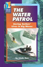 The Water Patrol : Saving Surfers' Lives in Big Waves - Linda Barr