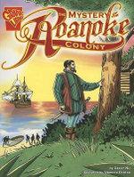 The Mystery of the Roanoke Colony : Graphic History - Xavier Englar