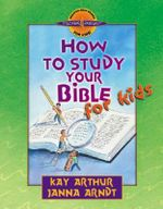How to Study Your Bible for Kids : Discover 4 Yourself Inductive Bible Studies for Kids - Kay Arthur