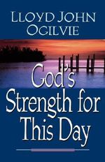 God's Strength for This Day : Experience the Life-Changing Impact of Personal Pr... - Lloyd John Ogilvie